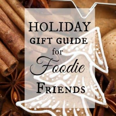 Holiday Gift Guide~Gifts For Foodie Friends